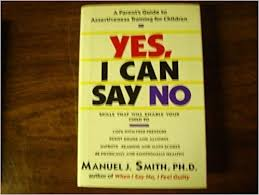 Yes, I Can Say No: A Parents Guide to Assertiveness Training for ...