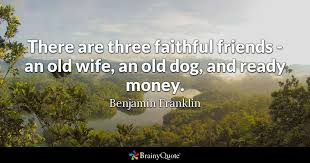 benjamin franklin there are three faithful friends an