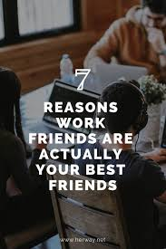 reasons work friends are actually your best friends