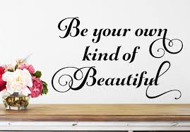 Be Your Own Kind Of Beautiful Vinyl Decal Run Wild Designs