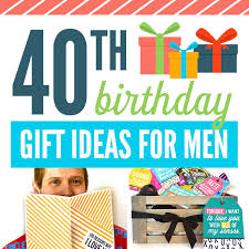 40th birthday gift ideas for men the
