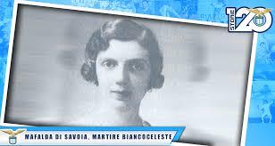 MAFALDA DI SAVOIA, MARTIRE BIANCOCELESTE