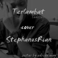 Terlambat (Adera) cover @StephanusRian Guitar by Adrian May by  StephanusRian 2 on SoundCloud