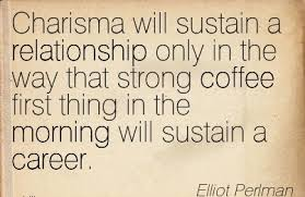 good career quotes by charisma will sustain a relationship only in