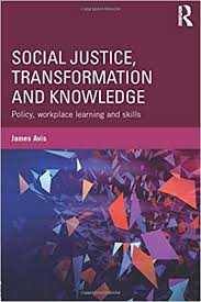 Social Justice, Transformation and Knowledge: Policy, Workplace Learning  and Skills: Amazon.co.uk: Avis, James: Books