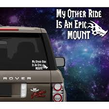 My Other Ride Is An Epic Mount Decal Outlaw Decals