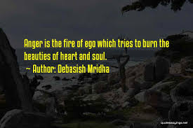 debasish mridha quotes anger is the fire of ego which tries to