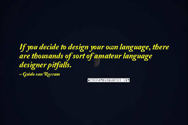 guido van rossum quotes if you decide to design your own language