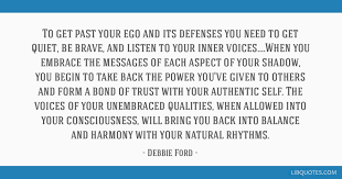 to get past your ego and its defenses you need to get quiet be