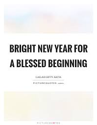 bright new year for a blessed beginning picture quotes