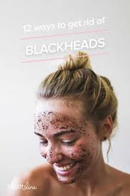 how to get rid of blackheads 12 ways