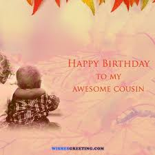 best happy birthday cousin quotes wishesgreeting