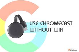 google chromecast without wifi