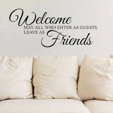 Welcome As Guests Leave As Friends Wall Sticker For Living Room Art Quote Wall Decal Bedroom Modern Home Decoration W222 Wall Stickers Aliexpress