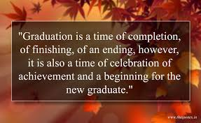 graduation is a time of completion of finishing of an ending