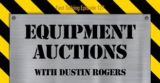 127: Equipment Auctions: Dustin Rogers — Fast Talking Podcast
