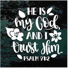 He Is My God I Trust Him Psalm 91 2 Decals Decal Junky