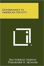 Government in American Society: Harvey, Ray Forrest, Skinner, Theodore H.,  Somit, Albert: 9781258315993: Amazon.com: Books