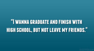 quotes about leaving high school friends quotes