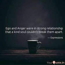 ego and anger were in str quotes writings by kushal