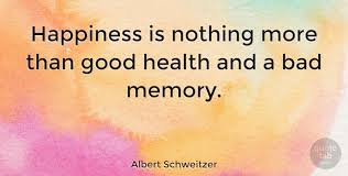 albert schweitzer happiness is nothing more than good health and