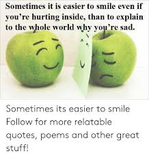 sometimes it is easier to smile even if you re h to the whole