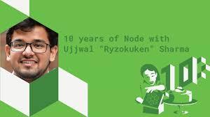 "10 years of Node with Ujjwal ""Ryzokuken"" Sharma"