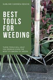 best tools for weeding sublime garden