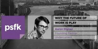 More on Play at Work: Aaron Dignan at PSFK - The AI Blog