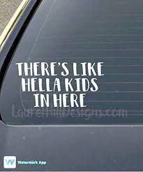 Amazon Com Cliffbennett There S Like Hella Kids In Here Car Decal Sticker For Car Window Custom Car Decal Mother S Day Home Kitchen