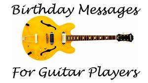guitar player birthday messages wishes and sayings wishes
