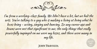 john travolta i m from a working class family we didn t have a