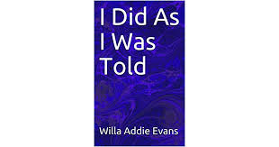 I Did As I Was Told (Addie's Story Book 1) by Willa Addie Evans