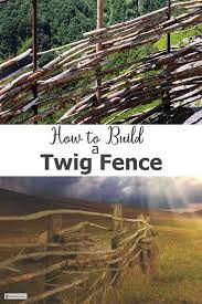 How To Build A Twig Fence Use Those Branches And Twigs Diy Garden Fence Rustic Garden Fence Garden Fencing