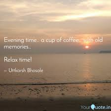evening time a cup of c quotes writings by uttkarsh