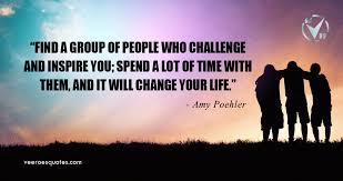find a group of people who challenge and inspire you amy poehler