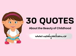 collections of quotes about the beauty of childhood nerdy rockson
