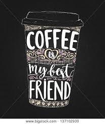 coffee my best friend vector photo trial bigstock