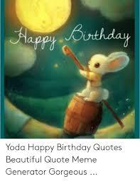 happy binthday yoda happy birthday quotes beautiful quote me