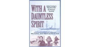 With a Dauntless Spirit: Alaska Nursing in Dog-Team Days. by Effie Graham