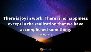 there is joy in work there is no happiness except in the