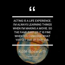 acting is a life experience i m kate bosworth about learning