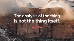 """Aaron Allston Quote: """"The analysis of the thing is not the thing ..."""