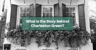 what is the story behind charleston green