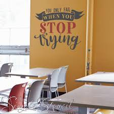 You Only Fail When You Stop Trying School Classroom Wall Decal Wall Lettering Wall Decals The Simple Stencil