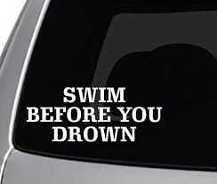 Amazon Com Swim Before You Drown Decal Car Truck Window Sticker Life Quotes Automotive