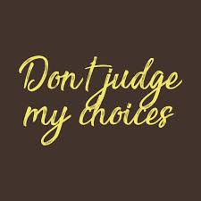 don t judge my choices out understanding my reasons quotes