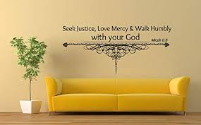 Amazon Com Seek Justice Love Mercy And Walk Humbly With Your God Micah 6 8 Quote Phrase Wall Vinyl Sticker Car Mural Decal Art Decor Lp4170 Handmade