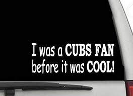 Amazon Com Decals Usa I Was A Cubs Fan Before It Was Cool Decal Sticker For Car And Truck Windows And Laptops Automotive