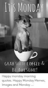 it s mondan grab socoffee be awesohappy monday morning